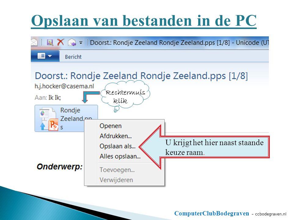 ComputerClubBodegraven - ccbodegraven.nl Opslaan van bestanden in de PC U krijgt het hier naast staande keuze raam. Rechtermuis klik