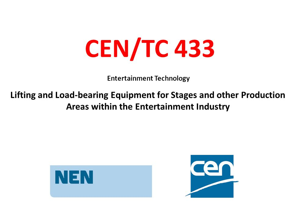 Lifting and Load-bearing Equipment for Stages and other Production Areas within the Entertainment Industry CEN/TC 433 Entertainment Technology