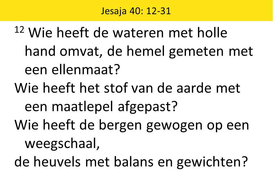 Jesaja 40: 12-31 13 Wie heeft de geest van de HEER gemeten.