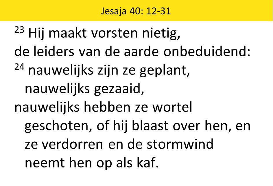 Jesaja 40: 12-31 25 Met wie wil je mij vergelijken, zegt de Heilige, aan wie ben ik gelijk te stellen.