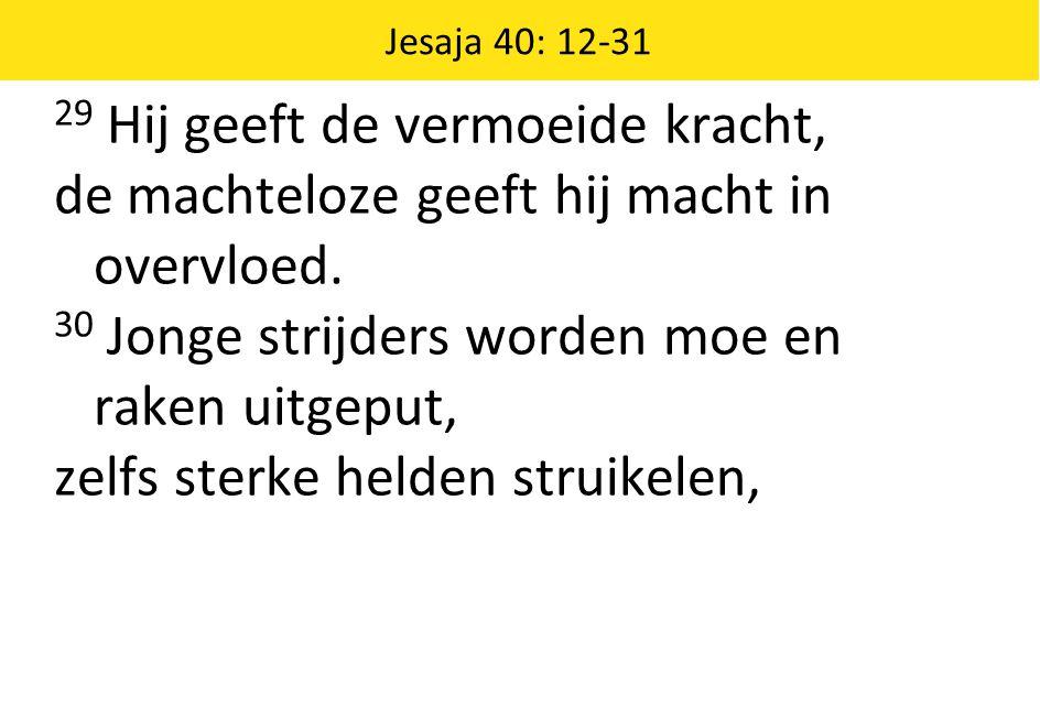 Jesaja 40: 12-31 31 maar wie hoopt op de HEER krijgt nieuwe kracht: hij slaat zijn vleugels uit als een adelaar, hij loopt, maar wordt niet moe, hij rent, maar raakt niet uitgeput.