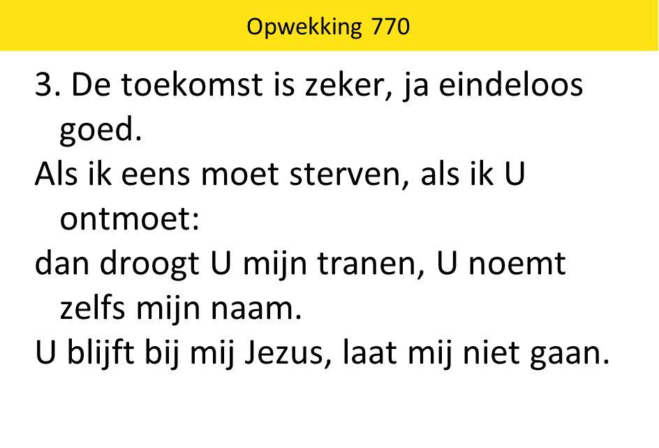Opwekking 770 4.'Ik ben die Ik ben' is uw eeuwige naam.
