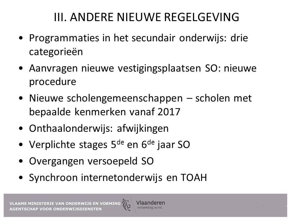 III. ANDERE NIEUWE REGELGEVING Programmaties in het secundair onderwijs: drie categorieën Aanvragen nieuwe vestigingsplaatsen SO: nieuwe procedure Nie