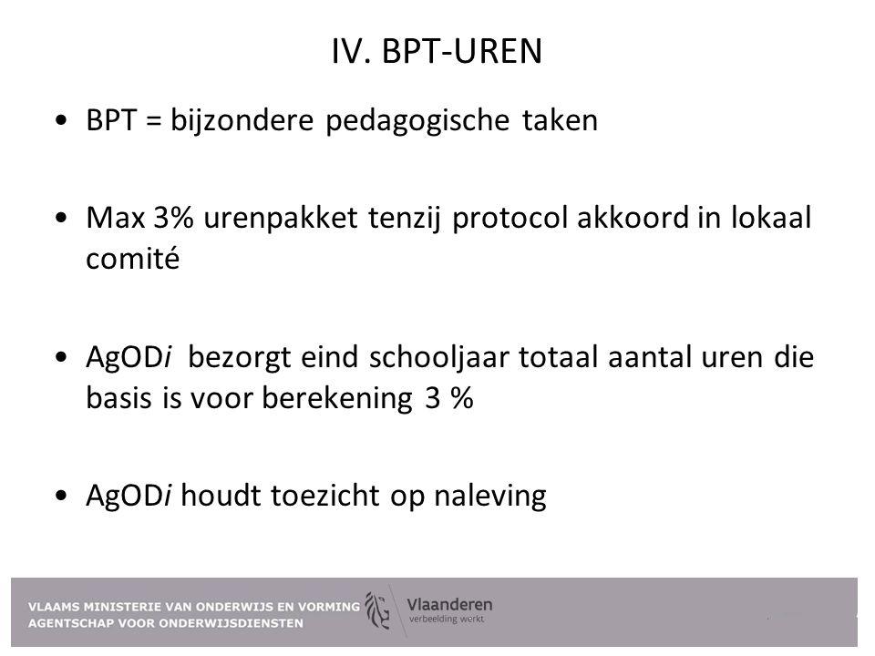 IV. BPT-UREN BPT = bijzondere pedagogische taken Max 3% urenpakket tenzij protocol akkoord in lokaal comité AgODi bezorgt eind schooljaar totaal aanta