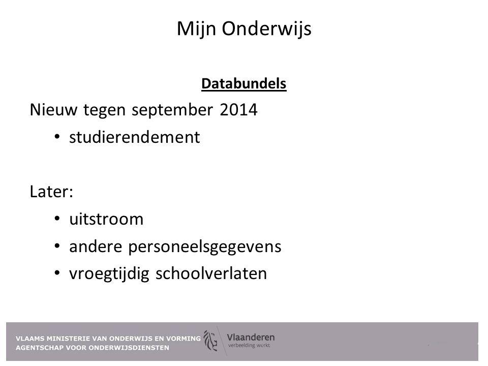 Mijn Onderwijs Databundels Nieuw tegen september 2014 studierendement Later: uitstroom andere personeelsgegevens vroegtijdig schoolverlaten