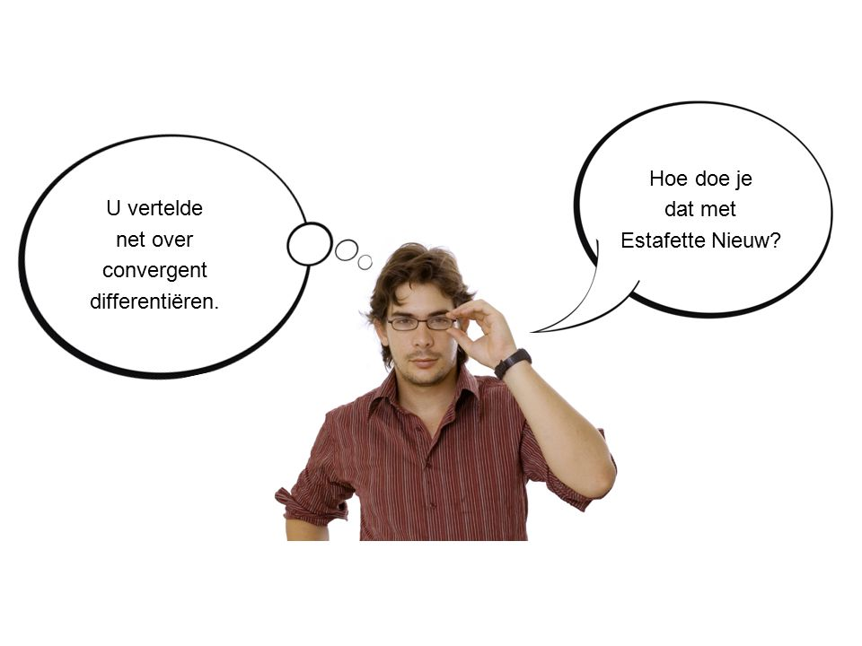 U vertelde net over convergent differentiëren. Hoe doe je dat met Estafette Nieuw?