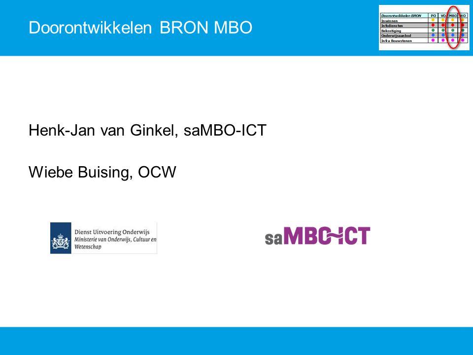 Doorontwikkelen BRON: kader Programma Doorontwikkelen BRON: Moderniseren van gegevensuitwisseling in PO, VO en MBO Ondersteunen van processen met betrekking tot aanmelden, inschrijven en bekostigen Kan niet allemaal tegelijk: starten in MBO