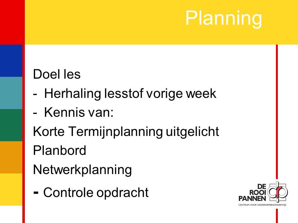 2 Doel les -Herhaling lesstof vorige week -Kennis van: Korte Termijnplanning uitgelicht Planbord Netwerkplanning - Controle opdracht