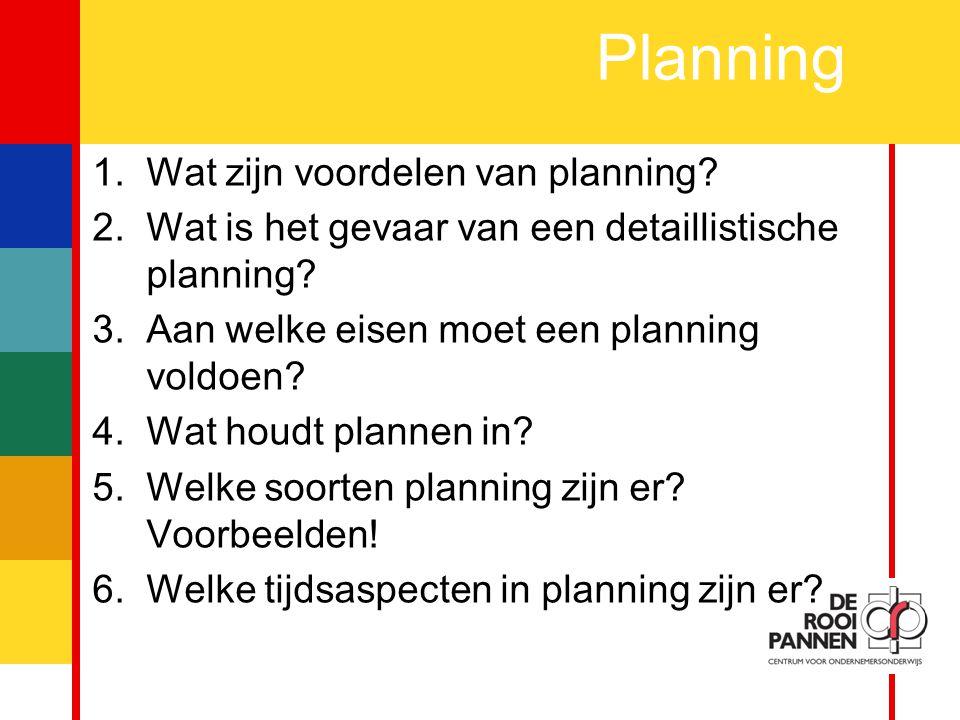 3 Planning 1.Wat zijn voordelen van planning.2.Wat is het gevaar van een detaillistische planning.