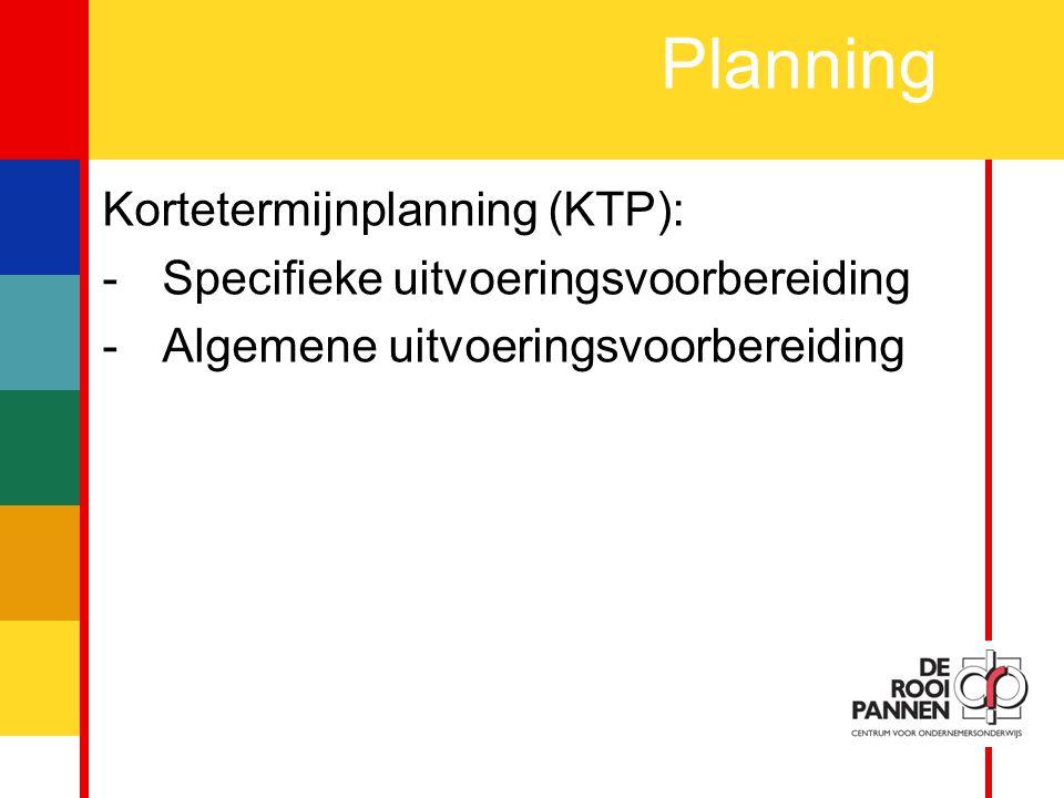 4 Planning Kortetermijnplanning (KTP): -Specifieke uitvoeringsvoorbereiding -Algemene uitvoeringsvoorbereiding
