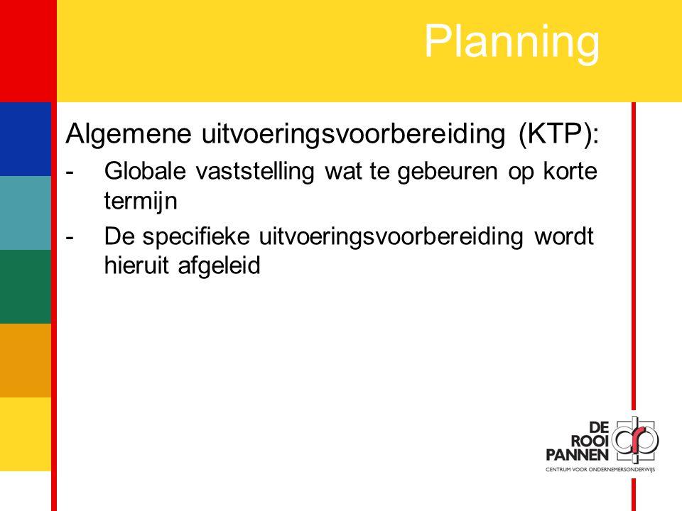 6 Planning Algemene uitvoeringsvoorbereiding (KTP): -Globale vaststelling wat te gebeuren op korte termijn -De specifieke uitvoeringsvoorbereiding wordt hieruit afgeleid