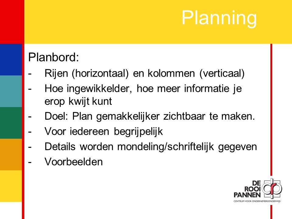 7 Planning Planbord: -Rijen (horizontaal) en kolommen (verticaal) -Hoe ingewikkelder, hoe meer informatie je erop kwijt kunt -Doel: Plan gemakkelijker zichtbaar te maken.