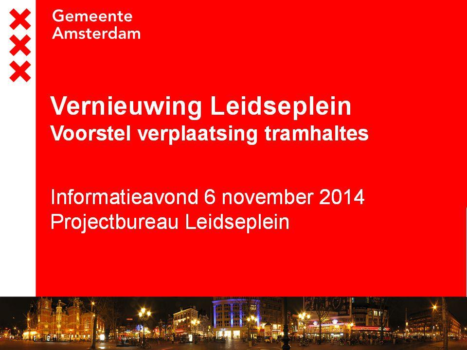 Vernieuwing Leidseplein Voorstel verplaatsing tramhaltes Informatieavond 6 november 2014 Projectbureau Leidseplein