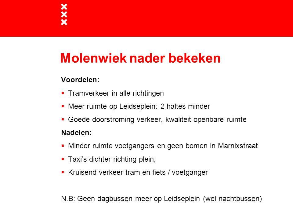 Voordelen:  Tramverkeer in alle richtingen  Meer ruimte op Leidseplein: 2 haltes minder  Goede doorstroming verkeer, kwaliteit openbare ruimte Nade