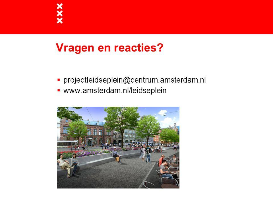 Vragen en reacties?  projectleidseplein@centrum.amsterdam.nl  www.amsterdam.nl/leidseplein