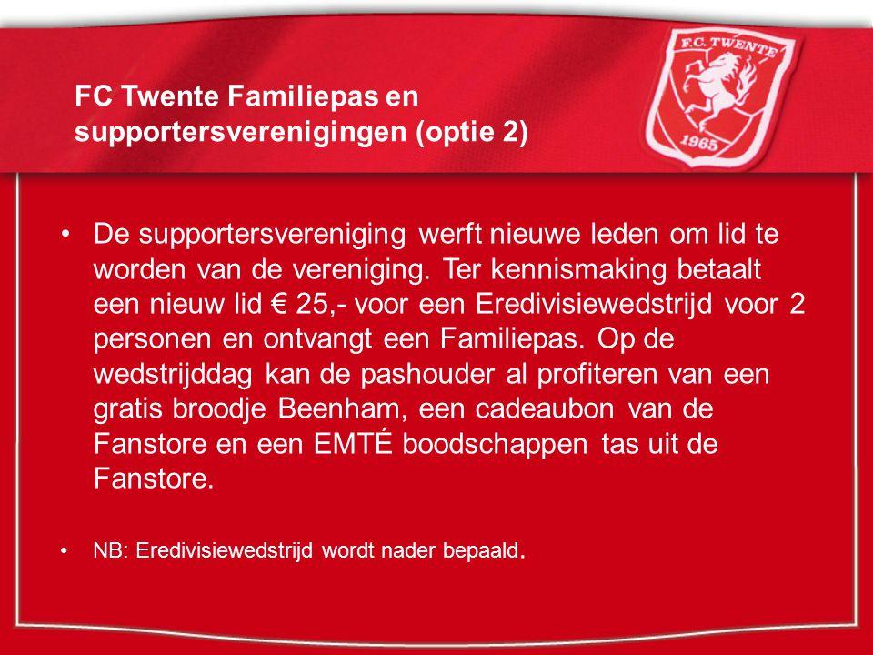 FC Twente Familiepas en supportersverenigingen (optie 2) Stichting FC Twente Familiepas verzorgt wedstrijdtickets, versturen van Familiepas en waardebonnenboek naar nieuwe pashouders en kickback.