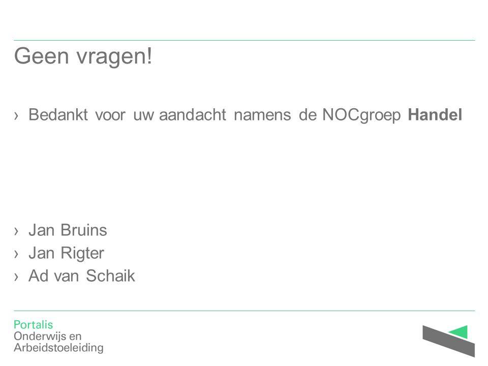 Geen vragen! ›Bedankt voor uw aandacht namens de NOCgroep Handel ›Jan Bruins ›Jan Rigter ›Ad van Schaik