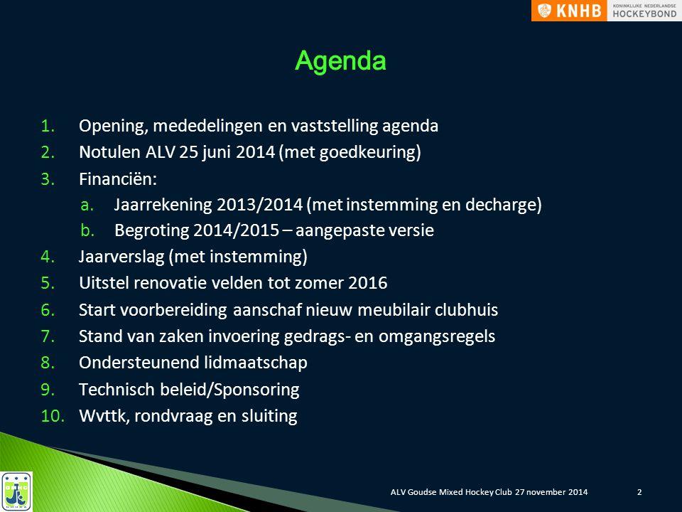 2 1.Opening, mededelingen en vaststelling agenda 2.Notulen ALV 25 juni 2014 (met goedkeuring) 3.Financiën: a.Jaarrekening 2013/2014 (met instemming en