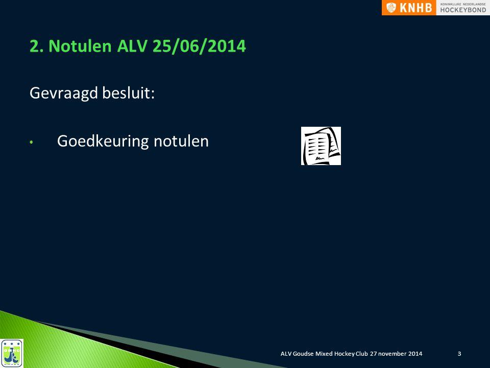 3 2. Notulen ALV 25/06/2014 Gevraagd besluit: Goedkeuring notulen