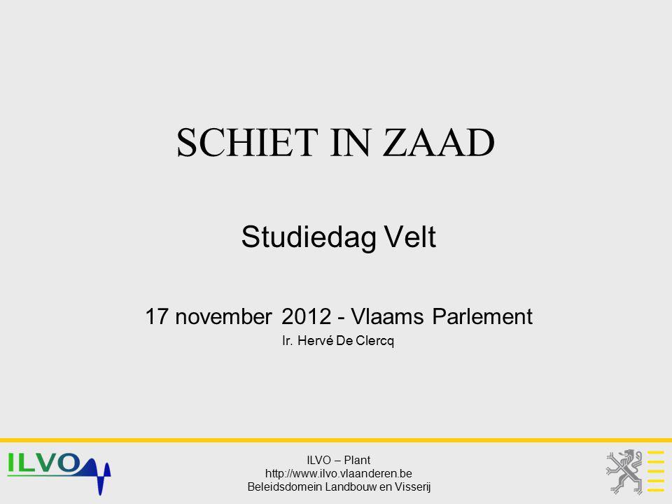 ILVO – Plant http://www.ilvo.vlaanderen.be Beleidsdomein Landbouw en Visserij SCHIET IN ZAAD Studiedag Velt 17 november 2012 - Vlaams Parlement Ir. He