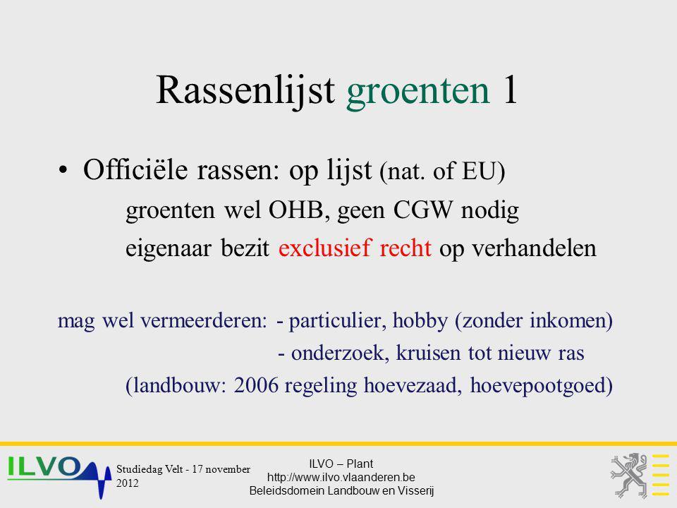 ILVO – Plant http://www.ilvo.vlaanderen.be Beleidsdomein Landbouw en Visserij Rassenlijst groenten 1 Officiële rassen: op lijst (nat. of EU) groenten