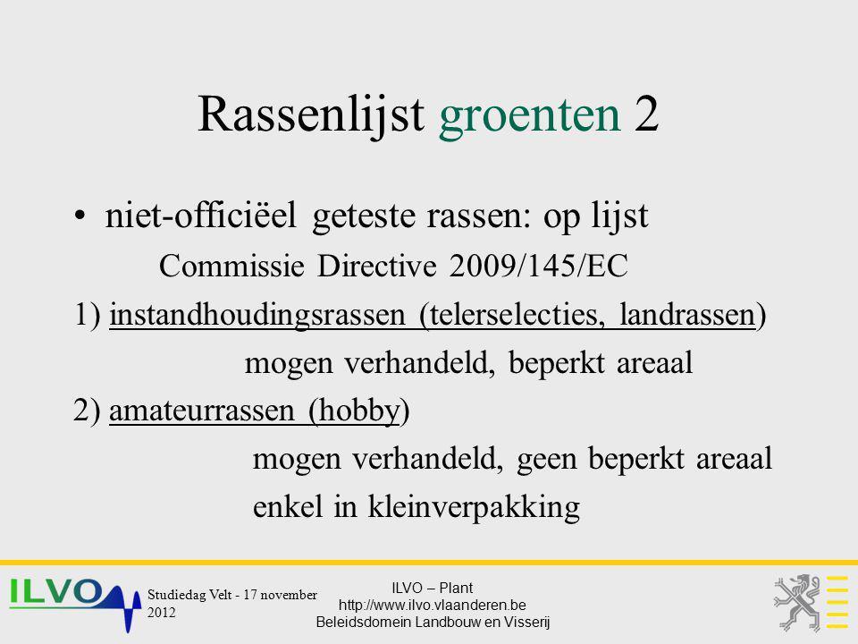 ILVO – Plant http://www.ilvo.vlaanderen.be Beleidsdomein Landbouw en Visserij Rassenlijst groenten 2 niet-officiëel geteste rassen: op lijst Commissie