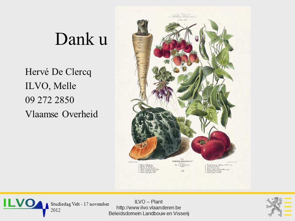 ILVO – Plant http://www.ilvo.vlaanderen.be Beleidsdomein Landbouw en Visserij Dank u Hervé De Clercq ILVO, Melle 09 272 2850 Vlaamse Overheid Studieda