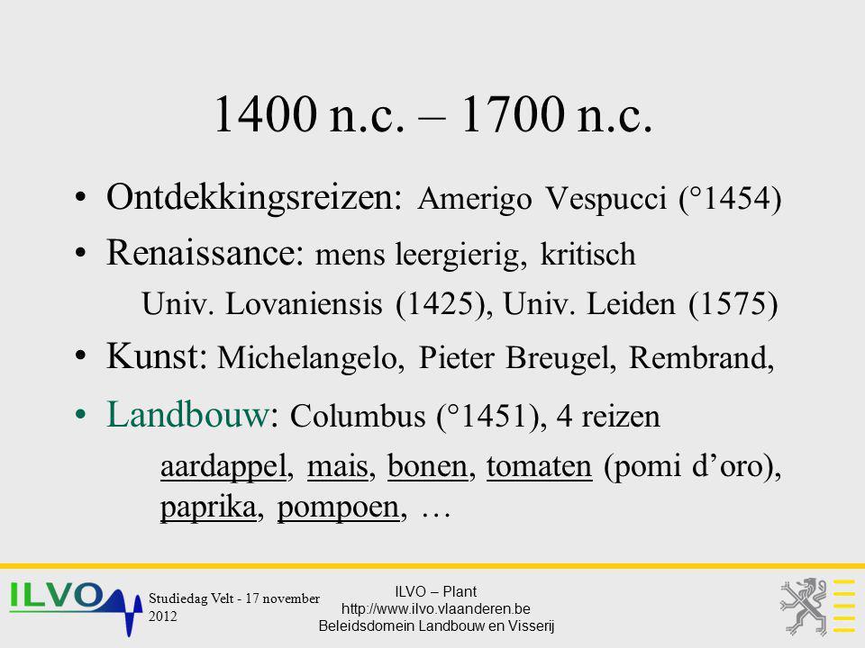 ILVO – Plant http://www.ilvo.vlaanderen.be Beleidsdomein Landbouw en Visserij 1400 n.c. – 1700 n.c. Ontdekkingsreizen: Amerigo Vespucci (°1454) Renais