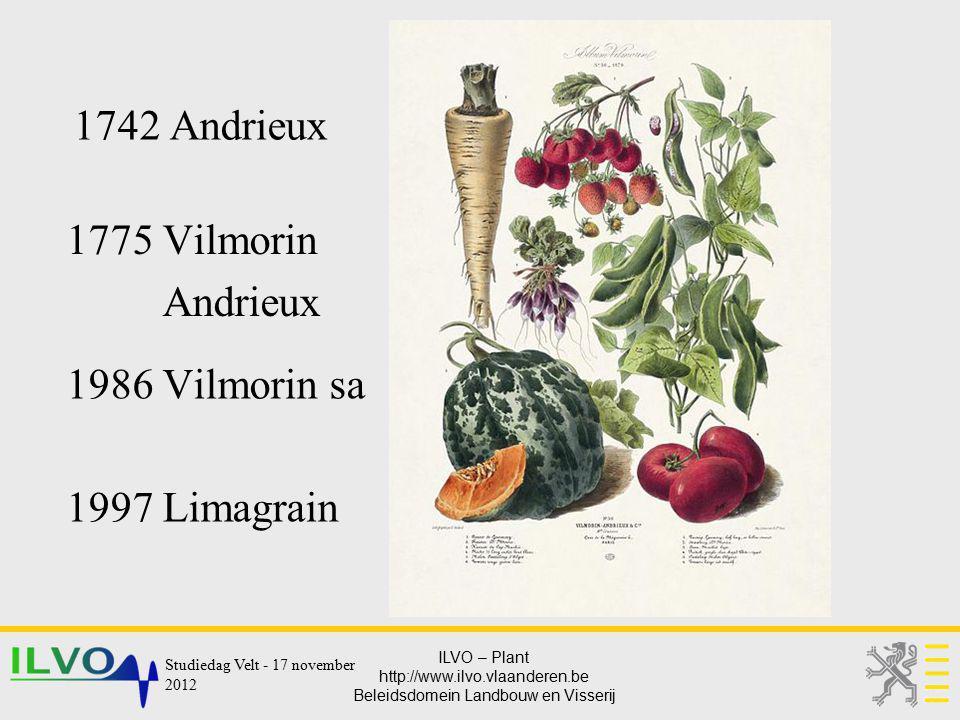 ILVO – Plant http://www.ilvo.vlaanderen.be Beleidsdomein Landbouw en Visserij 1742 Andrieux 1775 Vilmorin Andrieux 1986 Vilmorin sa 1997 Limagrain Stu
