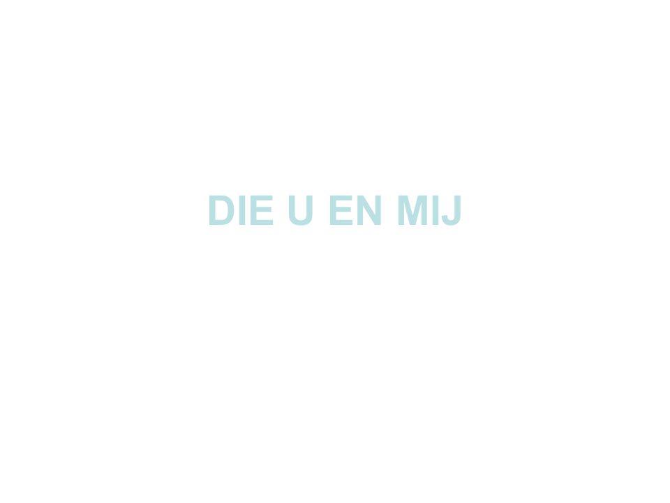 DIE U EN MIJ