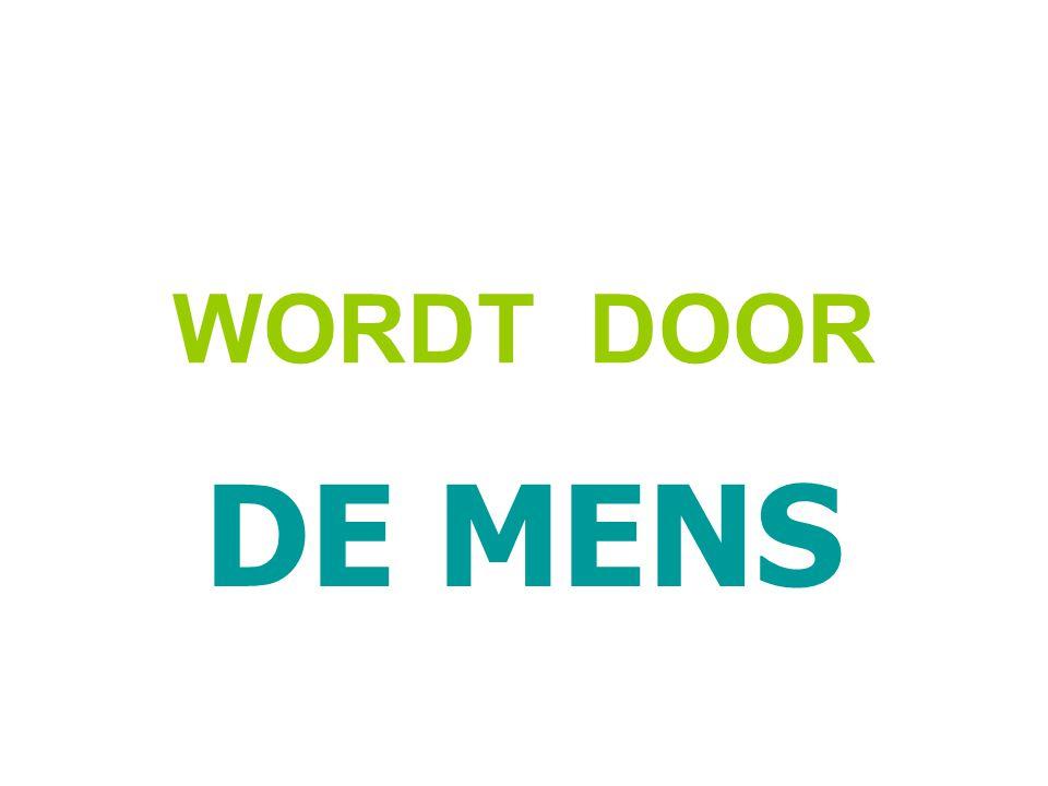 WORDT DOOR DE MENS