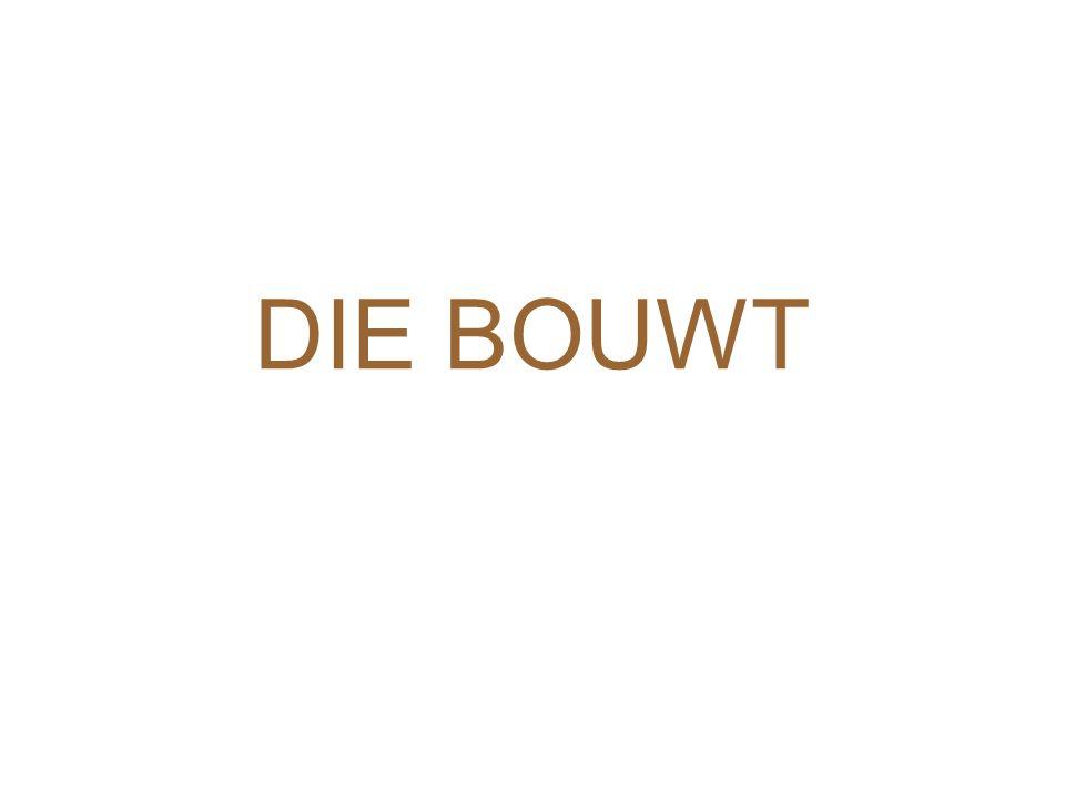 DIE BOUWT