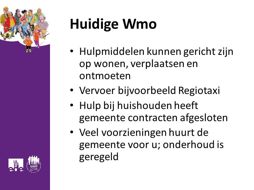 Huidige Wmo Hulpmiddelen kunnen gericht zijn op wonen, verplaatsen en ontmoeten Vervoer bijvoorbeeld Regiotaxi Hulp bij huishouden heeft gemeente cont