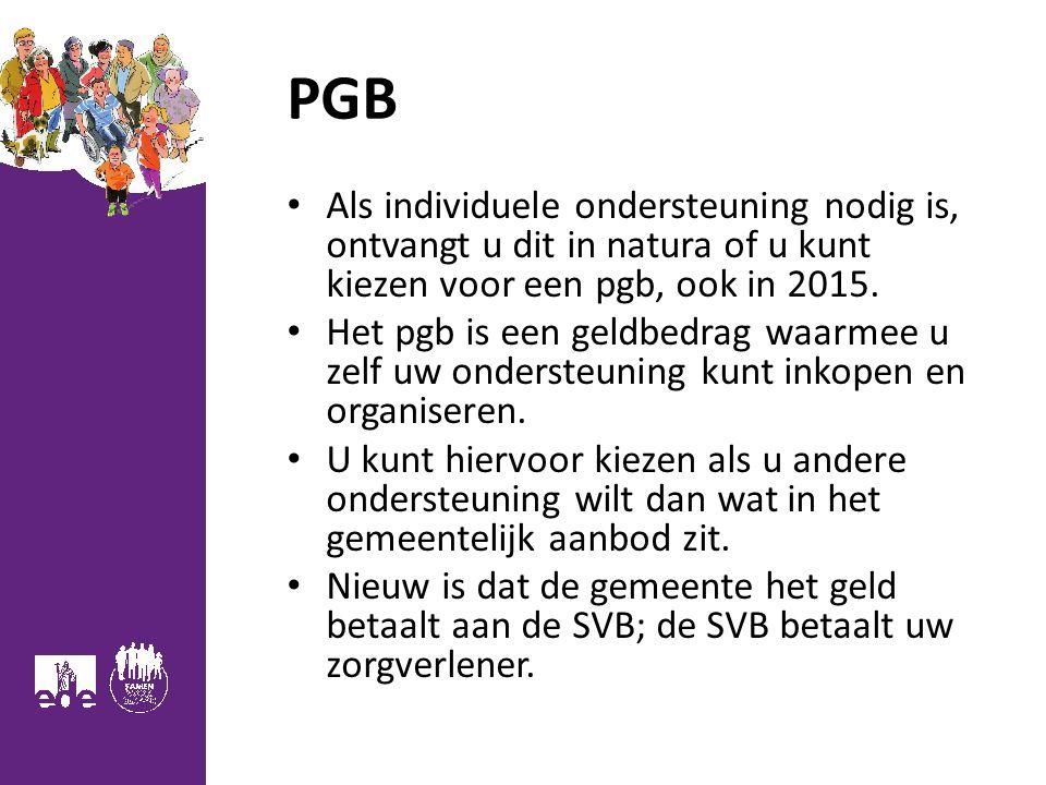 PGB Als individuele ondersteuning nodig is, ontvangt u dit in natura of u kunt kiezen voor een pgb, ook in 2015. Het pgb is een geldbedrag waarmee u z