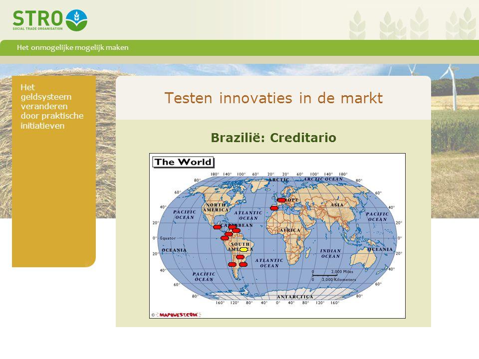 Het onmogelijke mogelijk maken Het geldsysteem veranderen door praktische initiatieven Testen innovaties in de markt Brazilië: Creditario