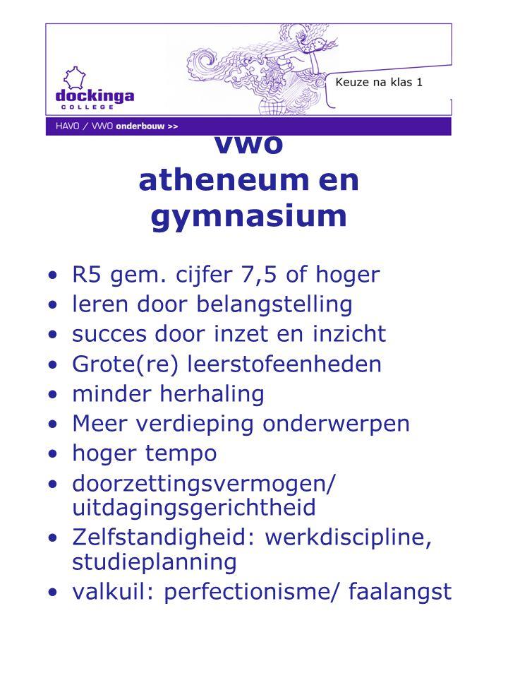 vwo atheneum en gymnasium R5 gem. cijfer 7,5 of hoger leren door belangstelling succes door inzet en inzicht Grote(re) leerstofeenheden minder herhali