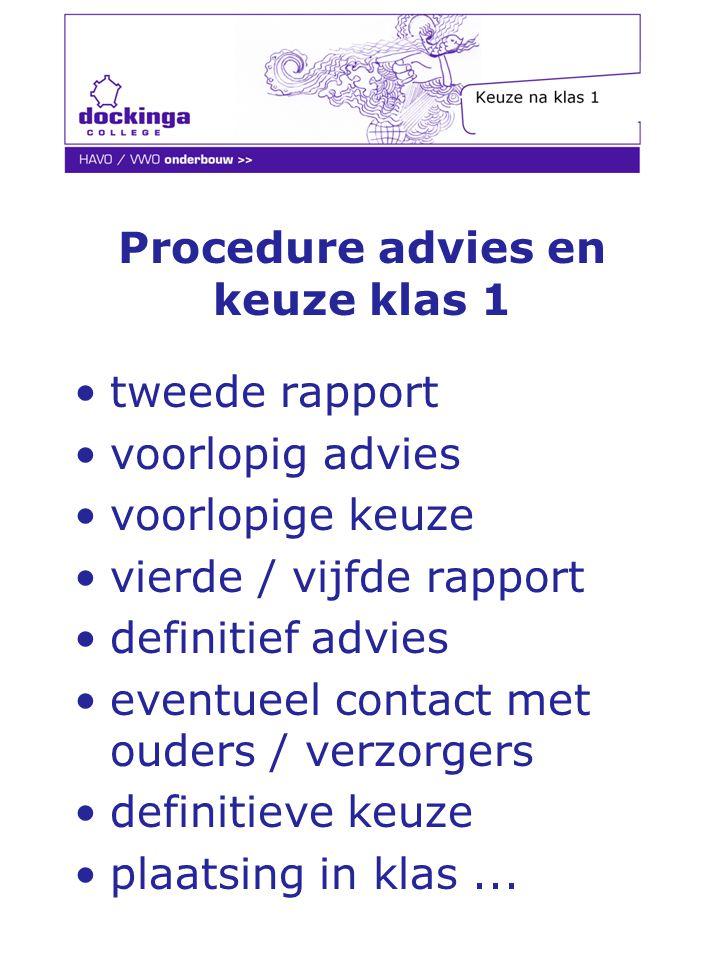 Procedure advies en keuze klas 1 tweede rapport voorlopig advies voorlopige keuze vierde / vijfde rapport definitief advies eventueel contact met oude