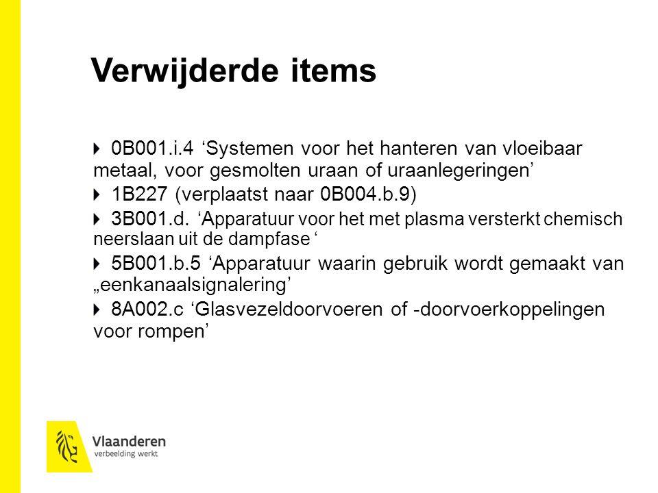 Verwijderde items 0B001.i.4 'Systemen voor het hanteren van vloeibaar metaal, voor gesmolten uraan of uraanlegeringen' 1B227 (verplaatst naar 0B004.b.9) 3B001.d.