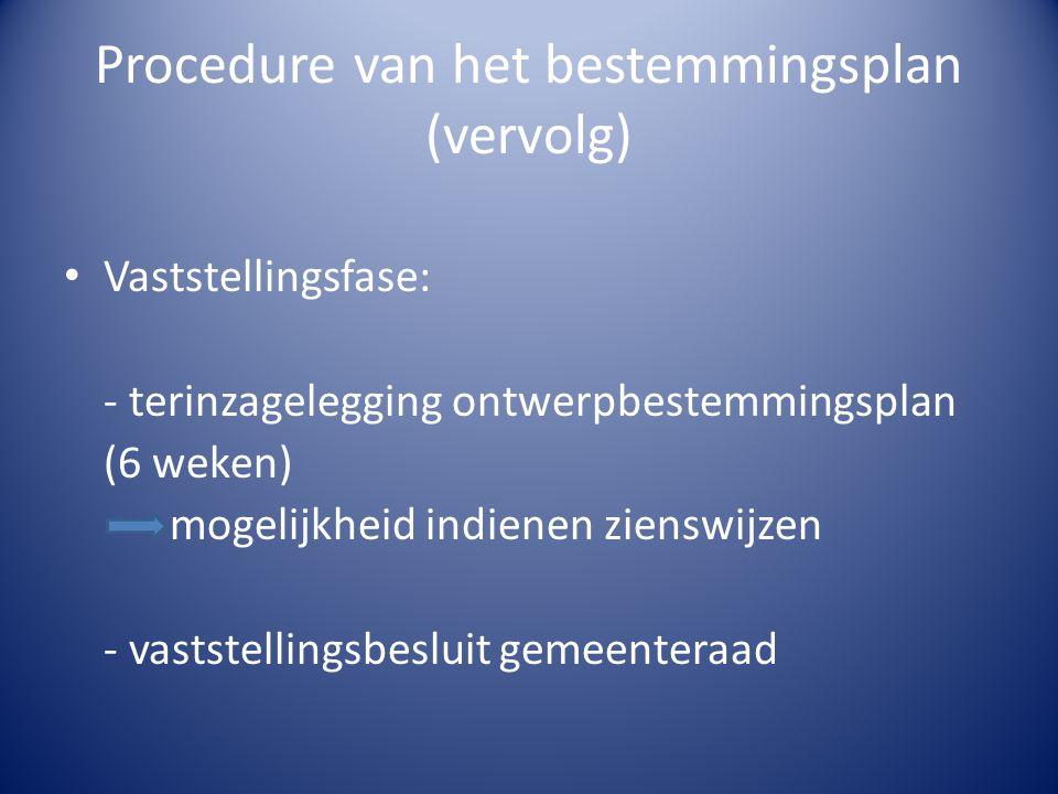 Procedure van het bestemmingsplan (vervolg) Vaststellingsfase: - terinzagelegging ontwerpbestemmingsplan (6 weken) mogelijkheid indienen zienswijzen - vaststellingsbesluit gemeenteraad