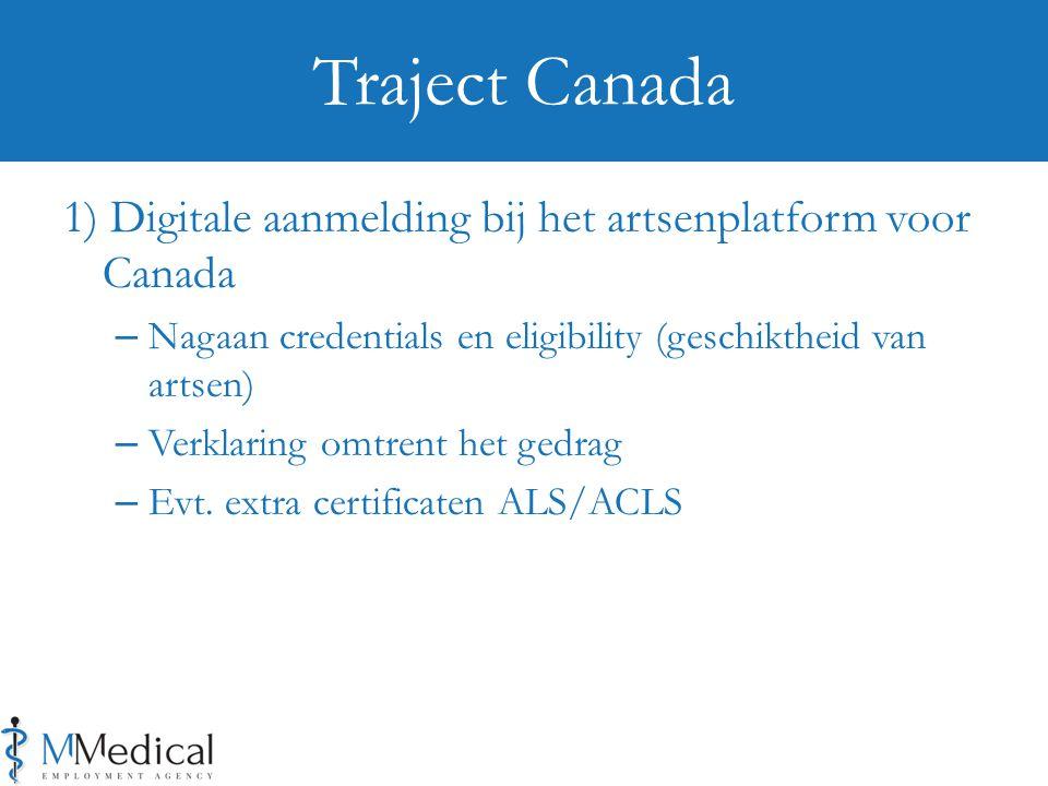 1) Digitale aanmelding bij het artsenplatform voor Canada – Nagaan credentials en eligibility (geschiktheid van artsen) – Verklaring omtrent het gedrag – Evt.