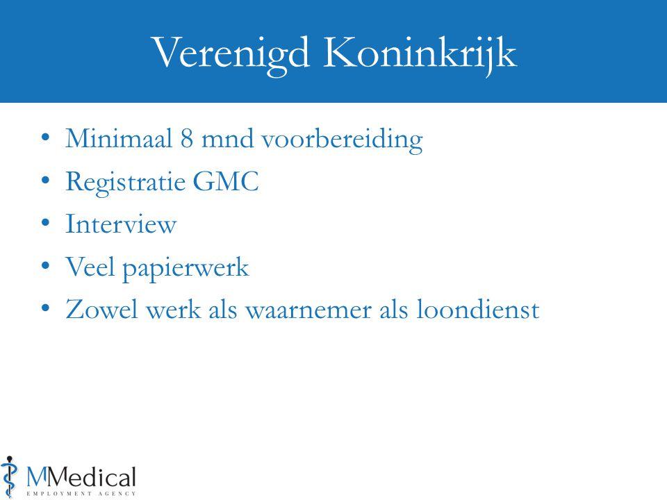 Minimaal 8 mnd voorbereiding Registratie GMC Interview Veel papierwerk Zowel werk als waarnemer als loondienst Verenigd Koninkrijk