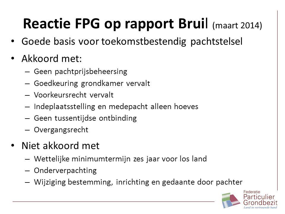Reactie FPG op rapport Bruil (maart 2014) Goede basis voor toekomstbestendig pachtstelsel Akkoord met: – Geen pachtprijsbeheersing – Goedkeuring grond