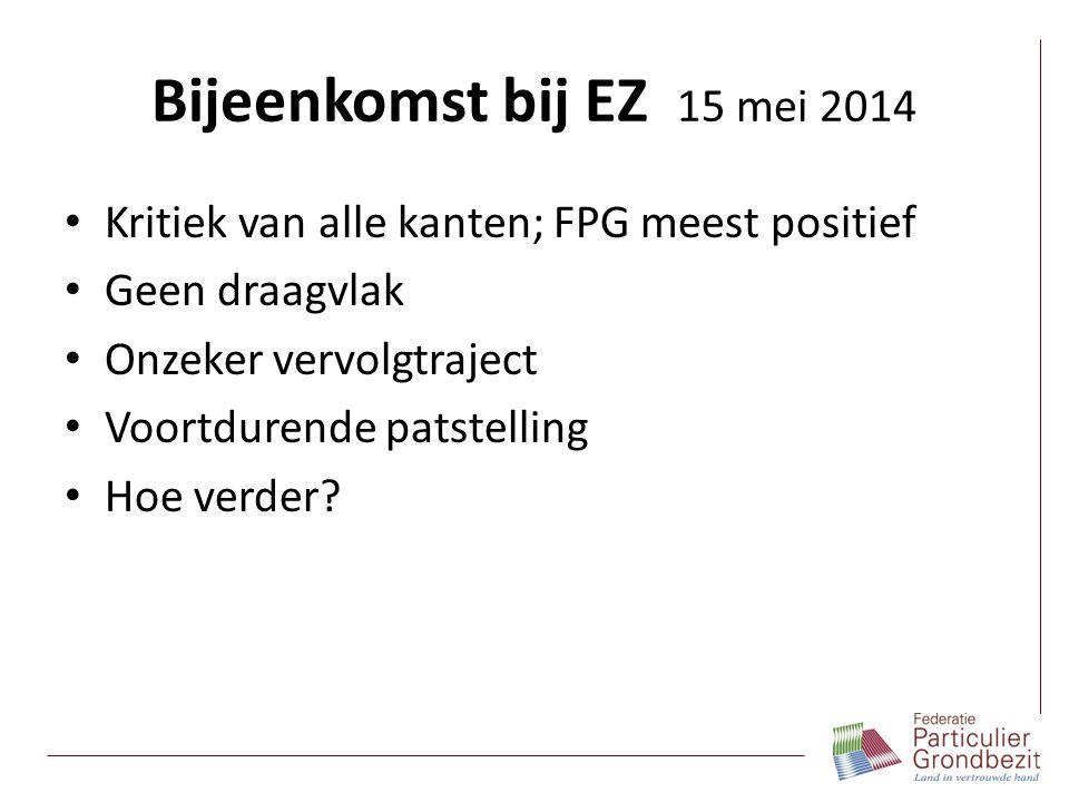 Bijeenkomst bij EZ 15 mei 2014 Kritiek van alle kanten; FPG meest positief Geen draagvlak Onzeker vervolgtraject Voortdurende patstelling Hoe verder?