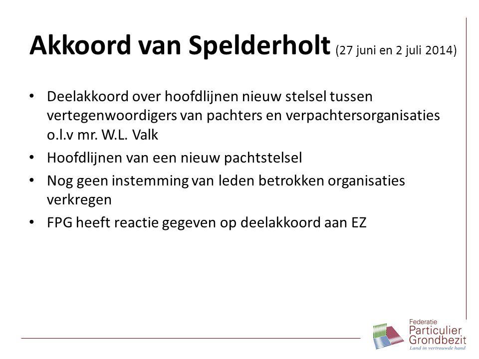 Akkoord van Spelderholt (27 juni en 2 juli 2014) Deelakkoord over hoofdlijnen nieuw stelsel tussen vertegenwoordigers van pachters en verpachtersorgan