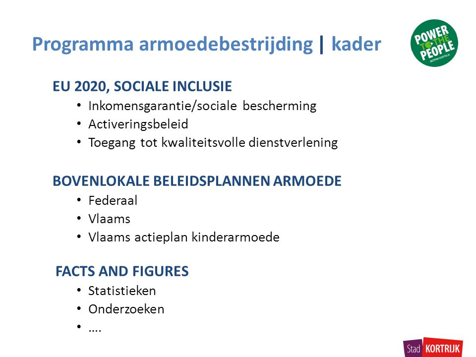 EU 2020, SOCIALE INCLUSIE Inkomensgarantie/sociale bescherming Activeringsbeleid Toegang tot kwaliteitsvolle dienstverlening BOVENLOKALE BELEIDSPLANNE