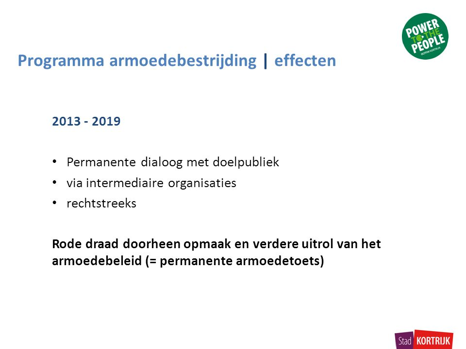 Programma armoedebestrijding | effecten 2013 - 2019 Permanente dialoog met doelpubliek via intermediaire organisaties rechtstreeks Rode draad doorheen