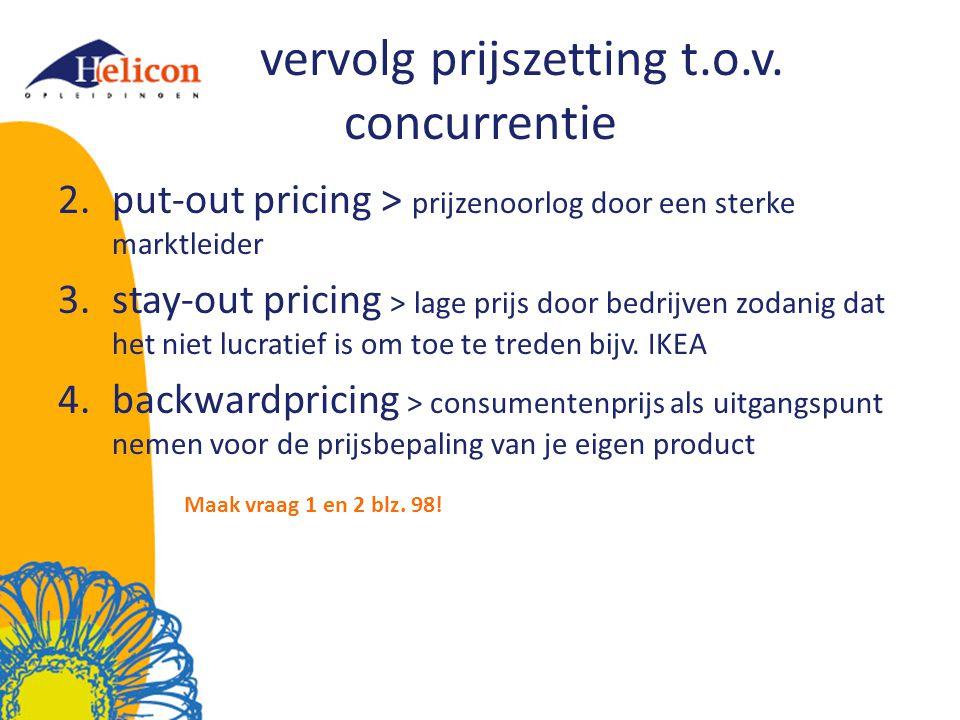 vervolg prijszetting t.o.v. concurrentie 2.put-out pricing > prijzenoorlog door een sterke marktleider 3.stay-out pricing > lage prijs door bedrijven