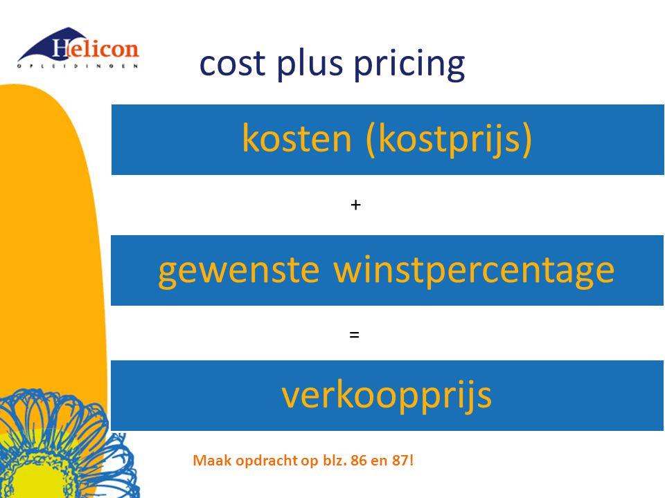 cost plus pricing kosten (kostprijs) gewenste winstpercentage verkoopprijs + = Maak opdracht op blz. 86 en 87!