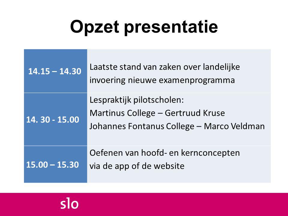 Opzet presentatie 14.15 – 14.30 Laatste stand van zaken over landelijke invoering nieuwe examenprogramma 14. 30 - 15.00 Lespraktijk pilotscholen: Mart