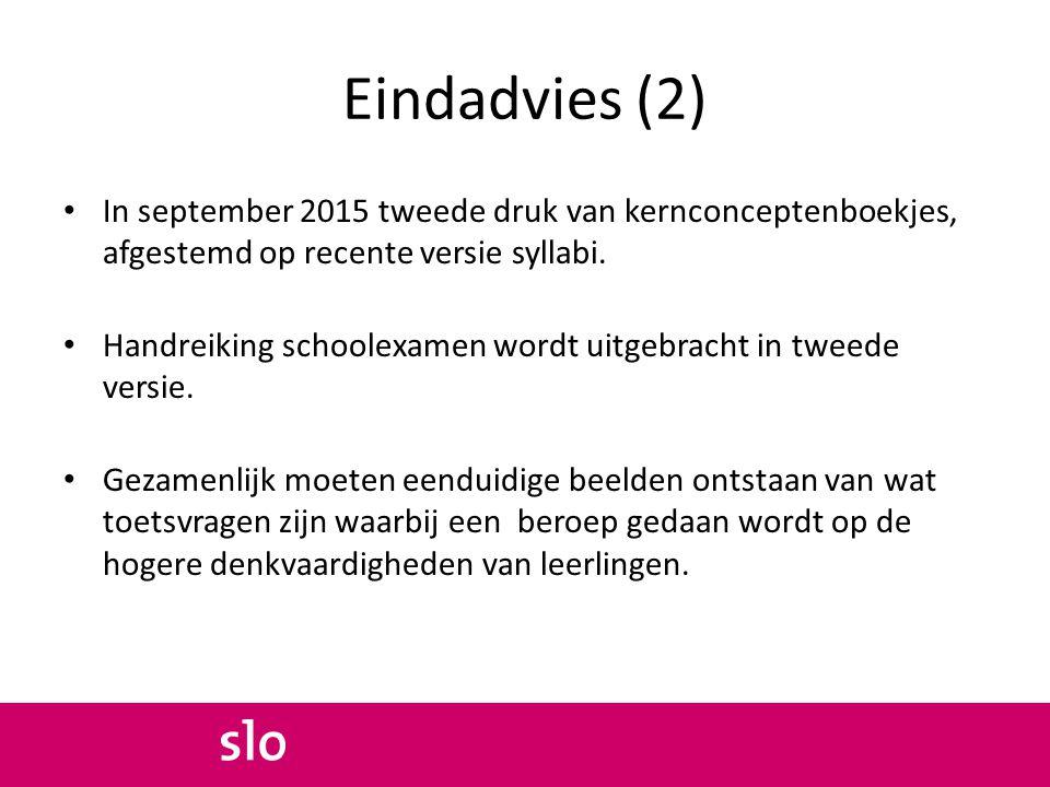 Eindadvies (2) In september 2015 tweede druk van kernconceptenboekjes, afgestemd op recente versie syllabi. Handreiking schoolexamen wordt uitgebracht